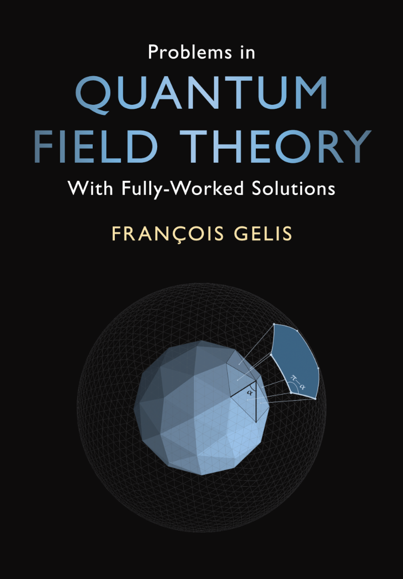 Problems in Quantum Field Theory : a book by François Gelis.
