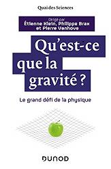 Qu'est-ce que la gravité ? A book by Philippe Brax, Etienne Klein and Pierre Vanhove